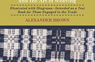 A Practical Treatise of the Construction of the Power-loom and the Art of Weaving