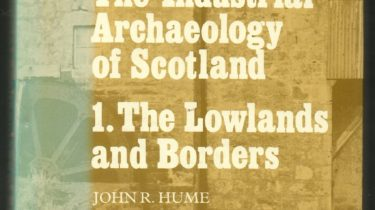 Image of The Industrial Archaeology of Scotland – 1. The Lowlands and Borders